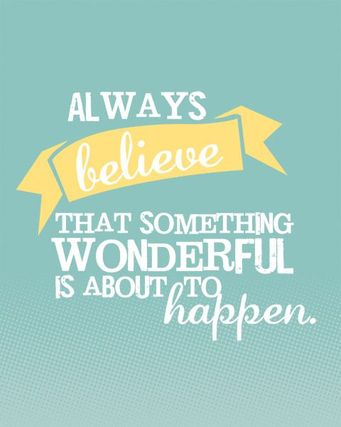 always believe something wonderful is about to open